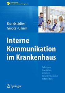 Interne Kommunikation im Krankenhaus von Thomas W. Ullrich, Mathias Brandstädter und Sandra Grootz, Springer 2016 - Buchcover
