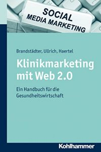 Klinikmarketing mit Web 2.0 von Thomas W. Ullrich, Mathias Brandstädter und Alexander Haertel, Kohlhammer, 2012 - Buchcover