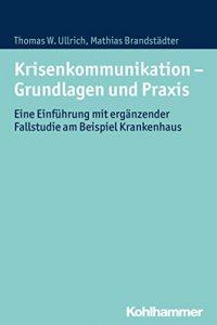 Krisenkommunikation - Grundlagen und Praxis von Thomas W. Ullrich und Mathias Brandstädter, Kohlhammer 2016 - Buchcover